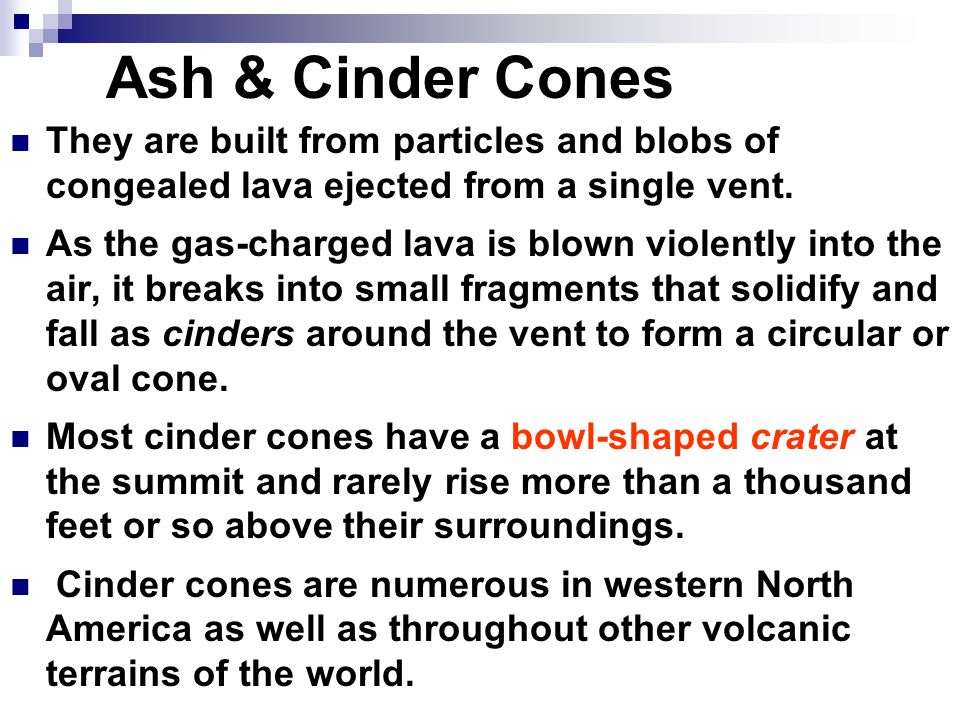 Ash & Cinder Cones They are built from particles and blobs of congealed lava ejected from a single vent.