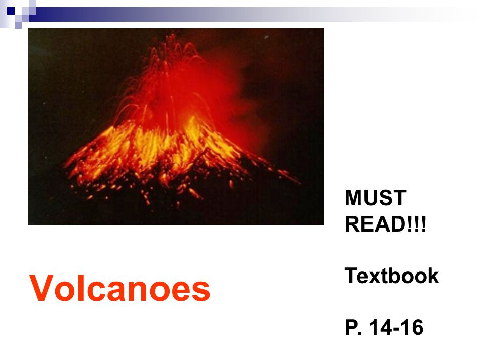 MUST READ!!! Textbook P. 14-16 Volcanoes