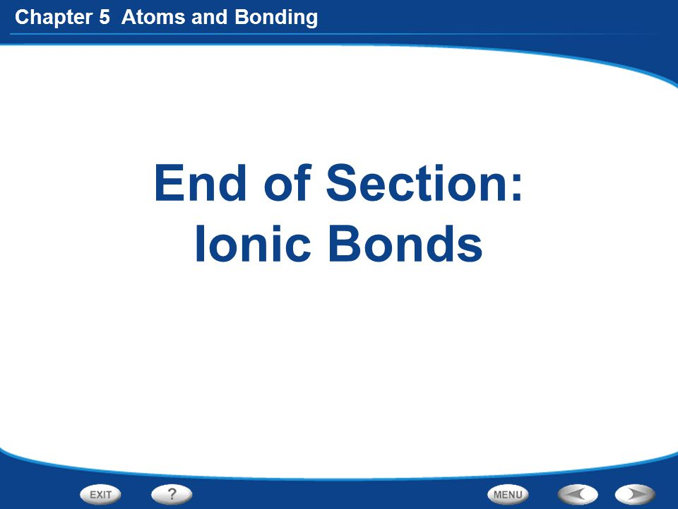 End of Section: Ionic Bonds