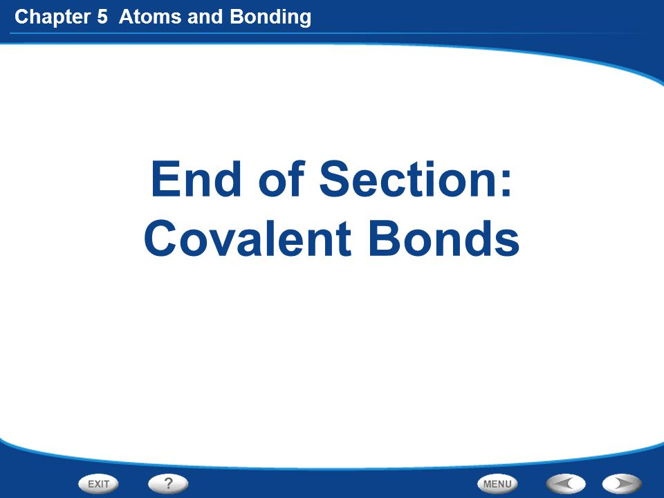 End of Section: Covalent Bonds