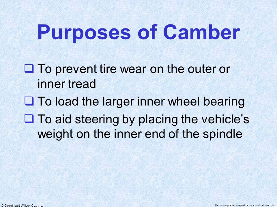 Purposes of Camber To prevent tire wear on the outer or inner tread