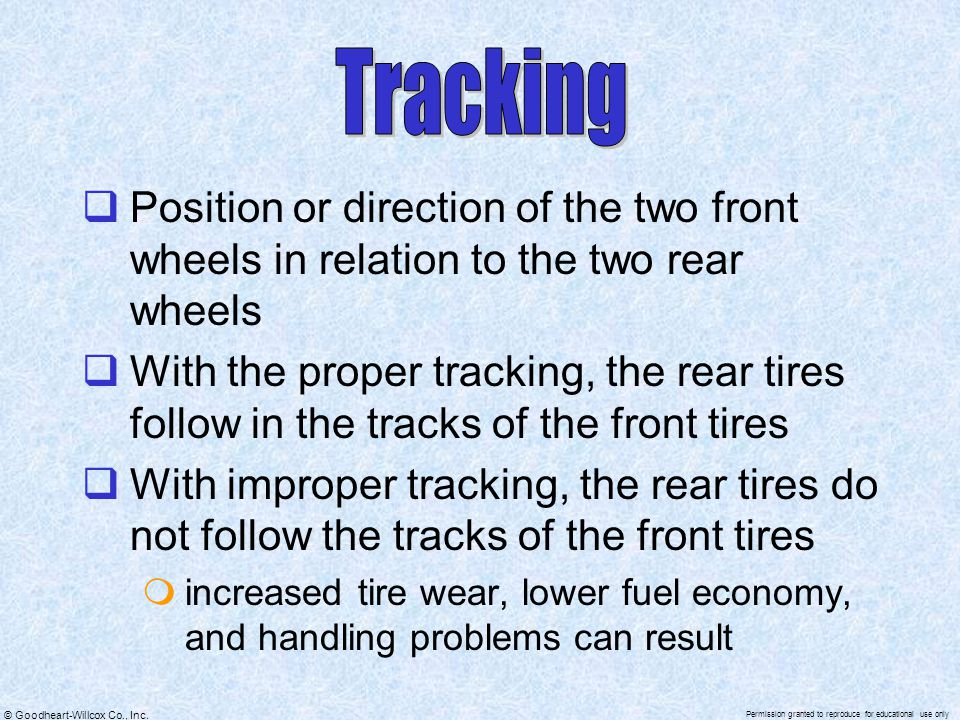 Tracking Position or direction of the two front wheels in relation to the two rear wheels.