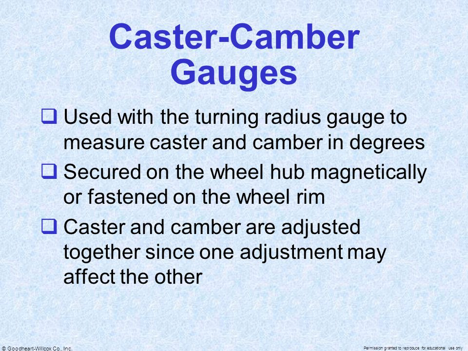 Caster-Camber Gauges Used with the turning radius gauge to measure caster and camber in degrees.