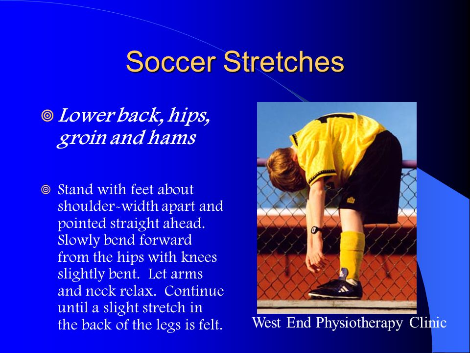 Soccer Stretches Lower back, hips, groin and hams