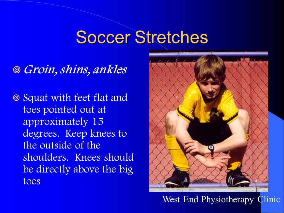 Soccer Stretches Groin, shins, ankles