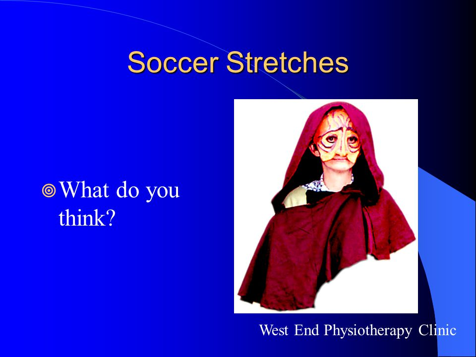 Soccer Stretches What do you think West End Physiotherapy Clinic