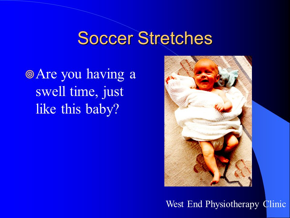 Soccer Stretches Are you having a swell time, just like this baby