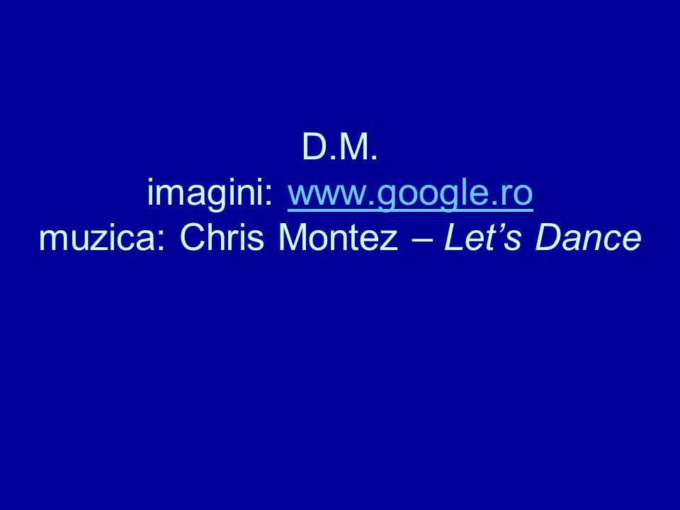 D.M. imagini: www.google.ro muzica: Chris Montez – Let's Dance