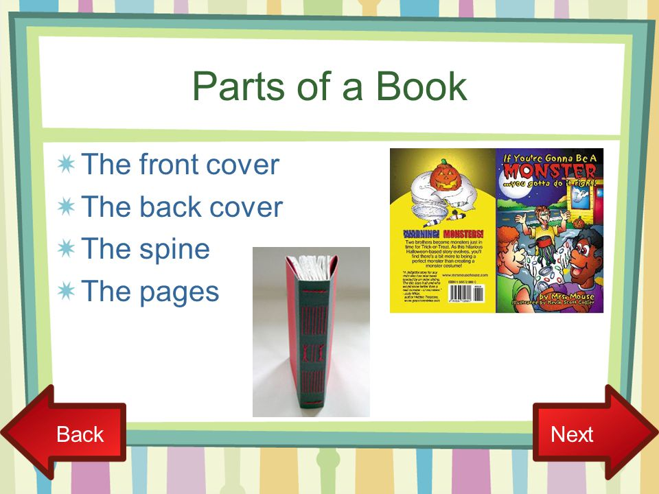 Parts of a Book The front cover The back cover The spine The pages