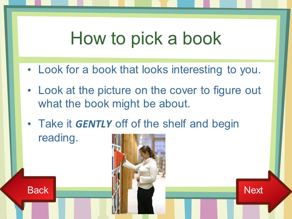 How to pick a book Look for a book that looks interesting to you.
