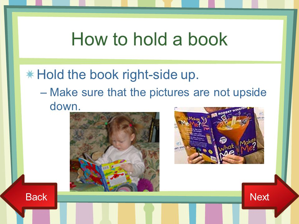 How to hold a book Hold the book right-side up.