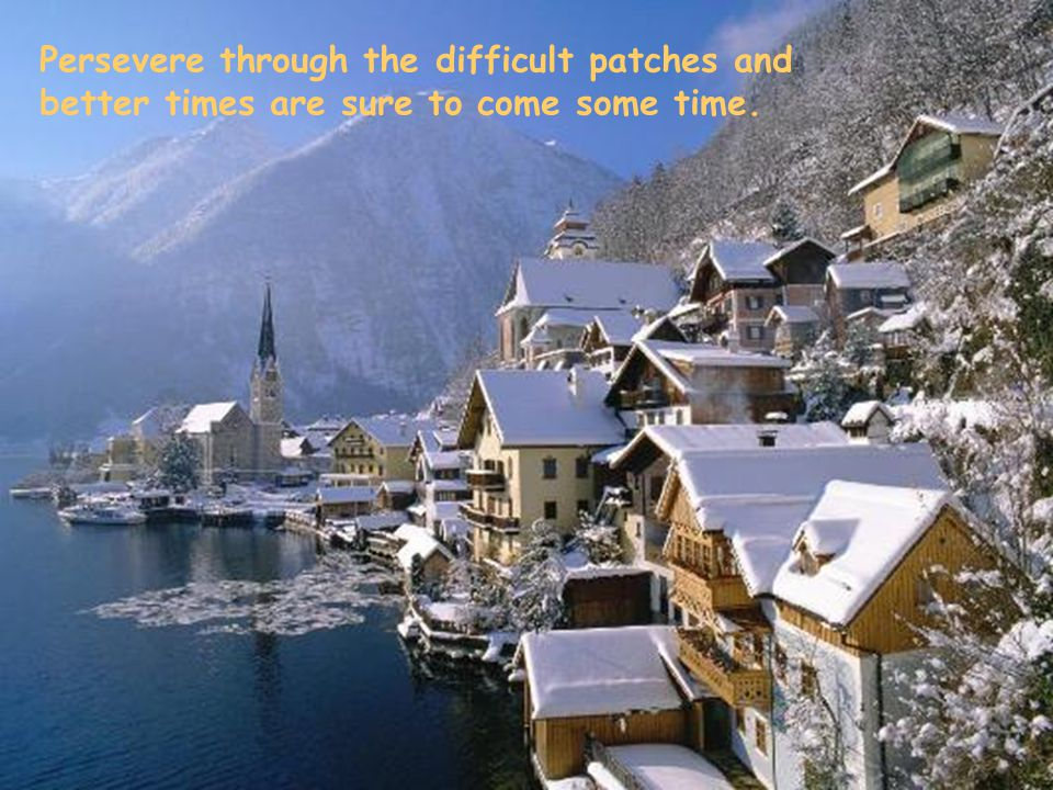 Persevere through the difficult patches and