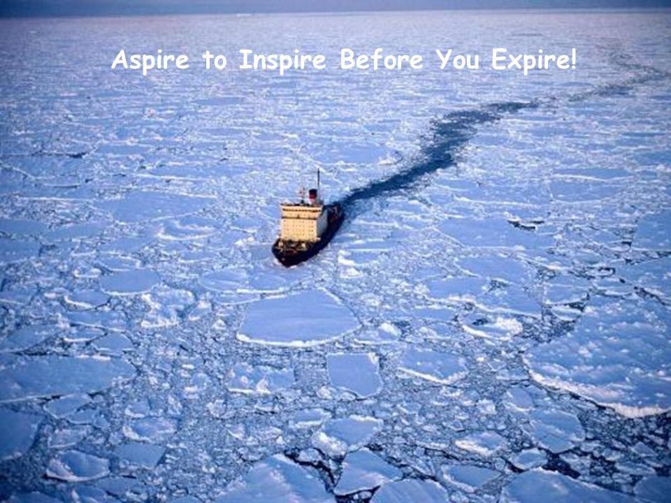 Aspire to Inspire Before You Expire!
