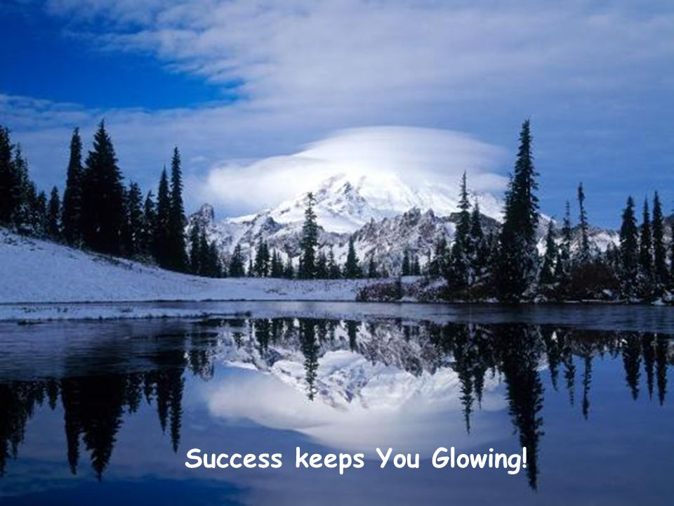 Success keeps You Glowing!
