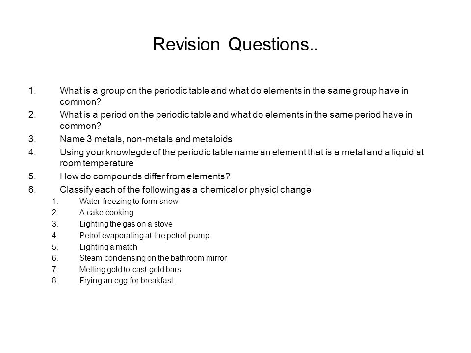Revision Questions.. What is a group on the periodic table and what do elements in the same group have in common