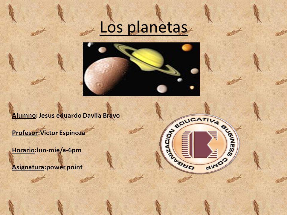 Los planetas Alumno: Jesus eduardo Davila Bravo