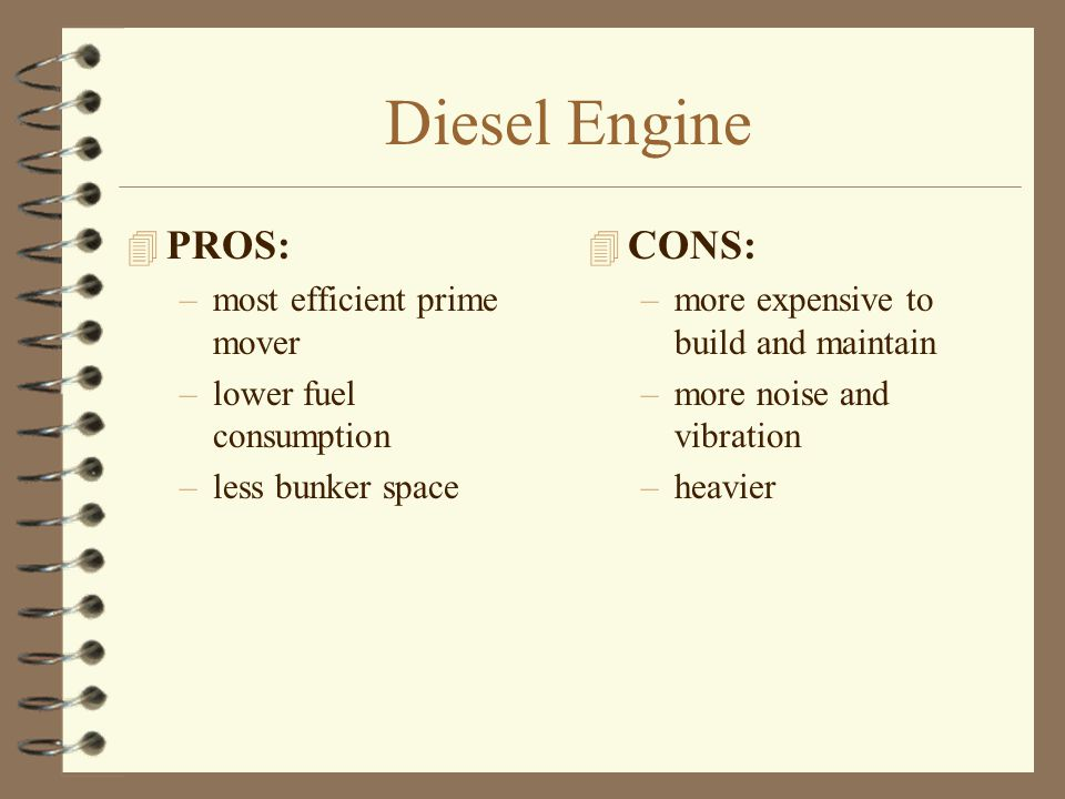 Diesel Engine PROS: CONS: most efficient prime mover