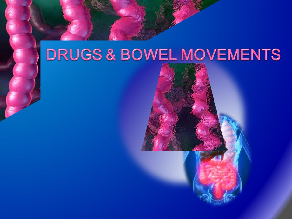 DRUGS & BOWEL MOVEMENTS