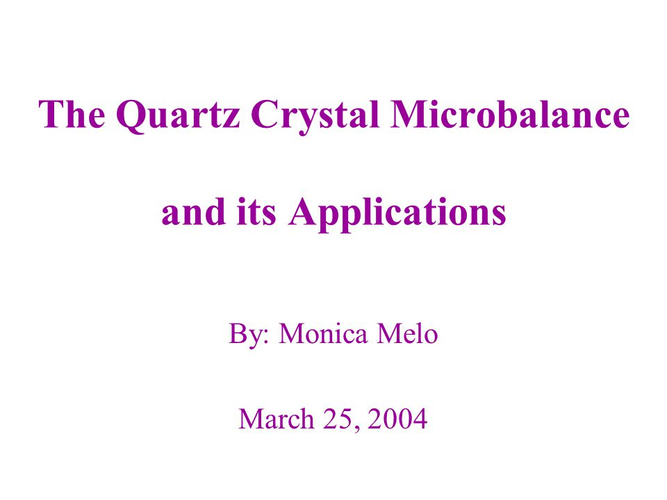 The Quartz Crystal Microbalance and its Applications