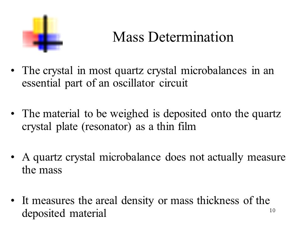Mass Determination The crystal in most quartz crystal microbalances in an essential part of an oscillator circuit.