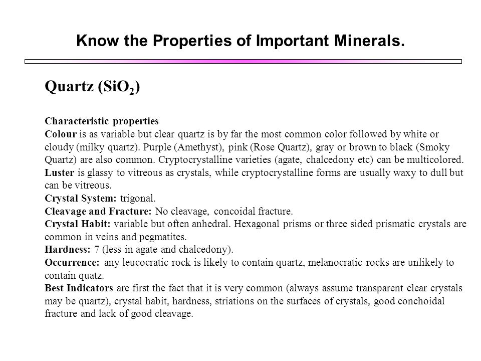 Know the Properties of Important Minerals.