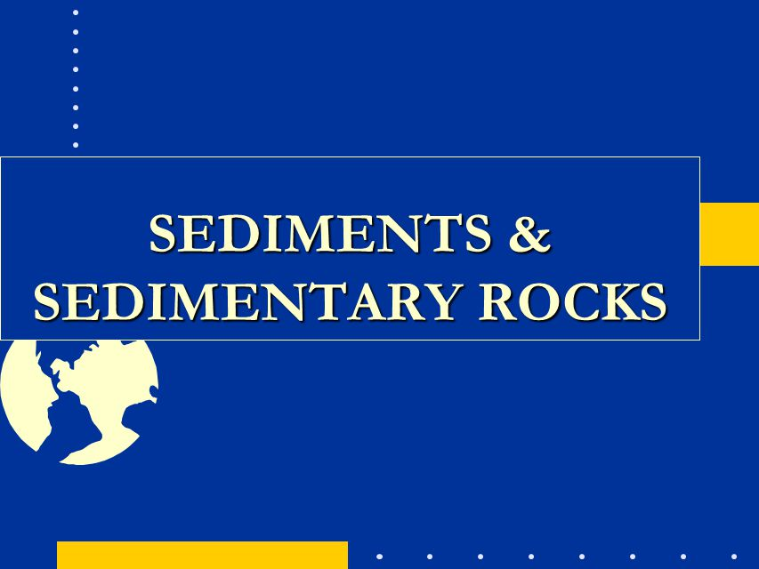 SEDIMENTS & SEDIMENTARY ROCKS