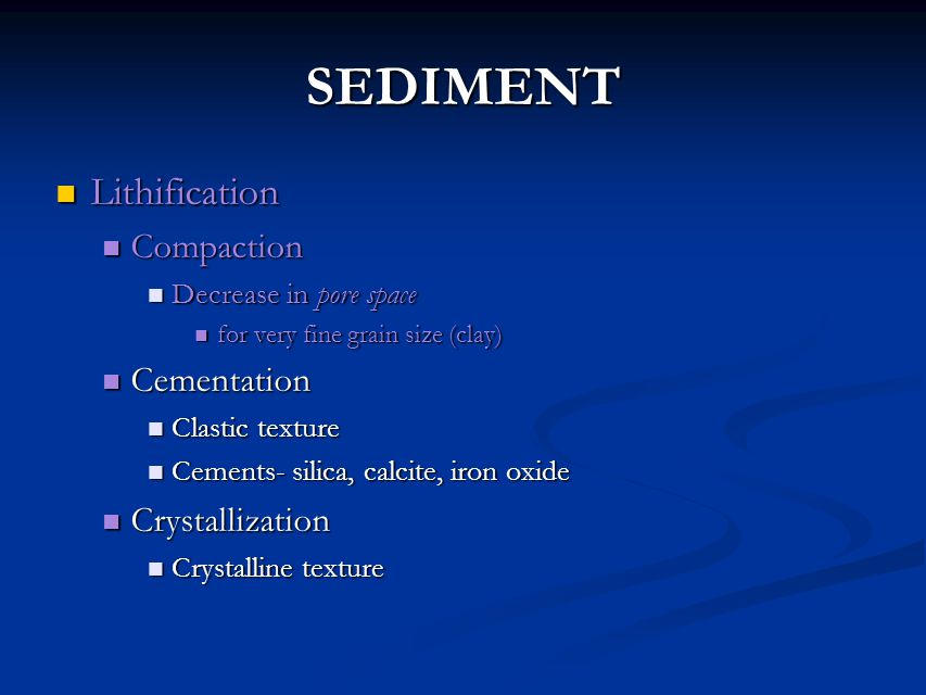 SEDIMENT Lithification Compaction Cementation Crystallization
