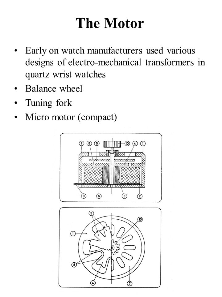 The Motor Early on watch manufacturers used various designs of electro-mechanical transformers in quartz wrist watches.