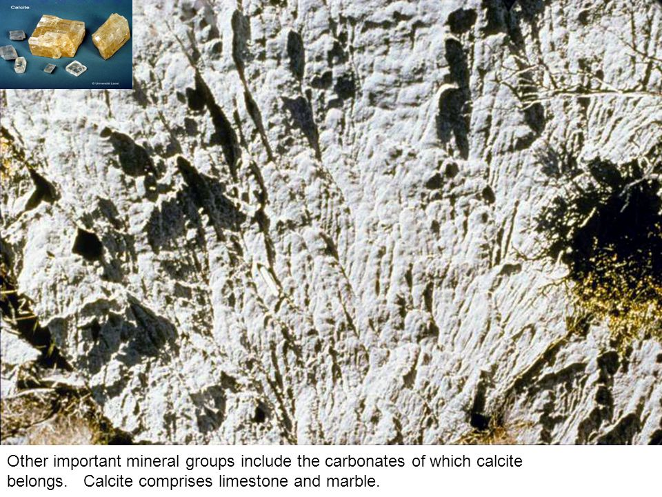 Other important mineral groups include the carbonates of which calcite belongs.