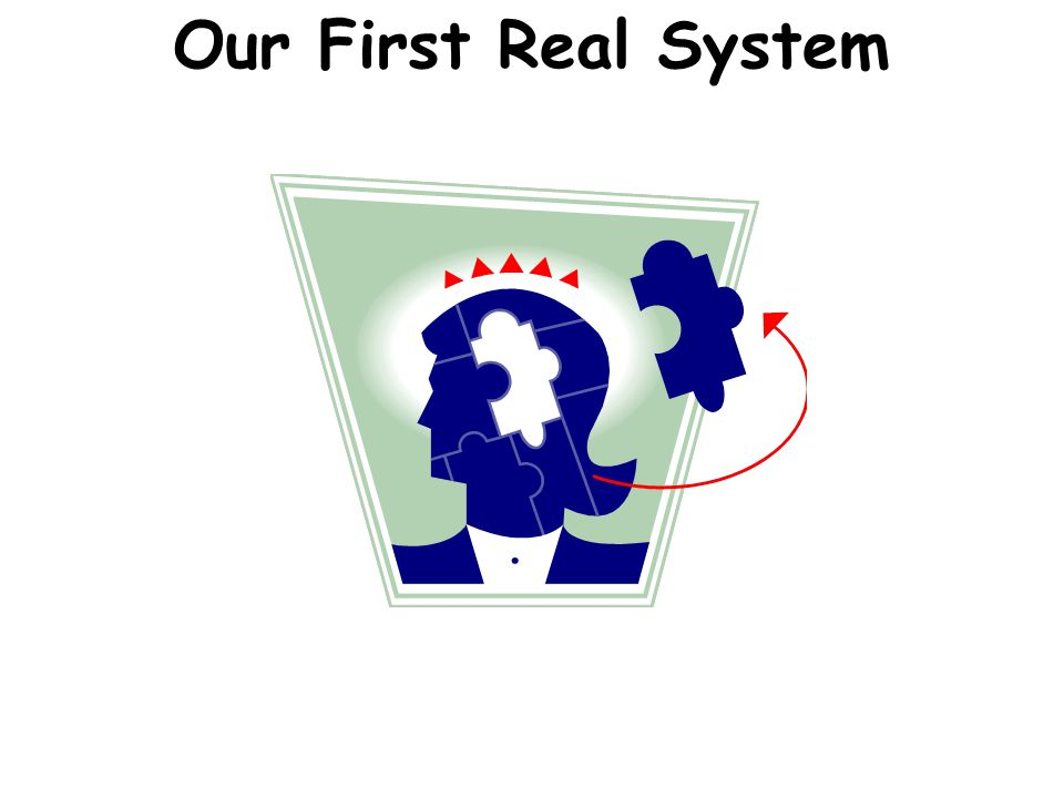 Our First Real System