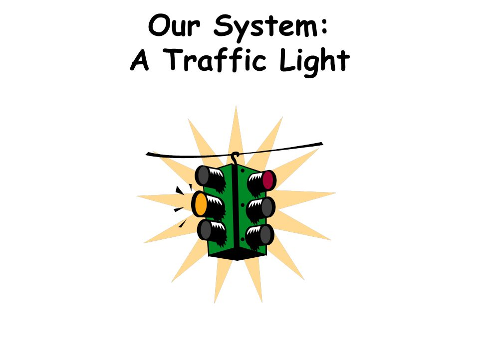 Our System: A Traffic Light