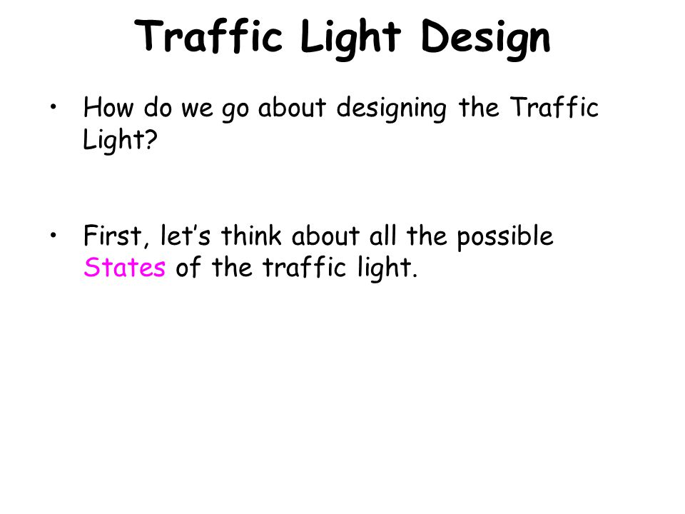 Traffic Light Design How do we go about designing the Traffic Light