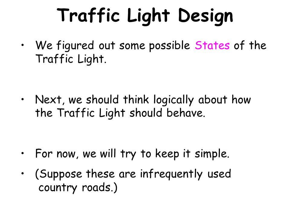 Traffic Light Design We figured out some possible States of the Traffic Light.