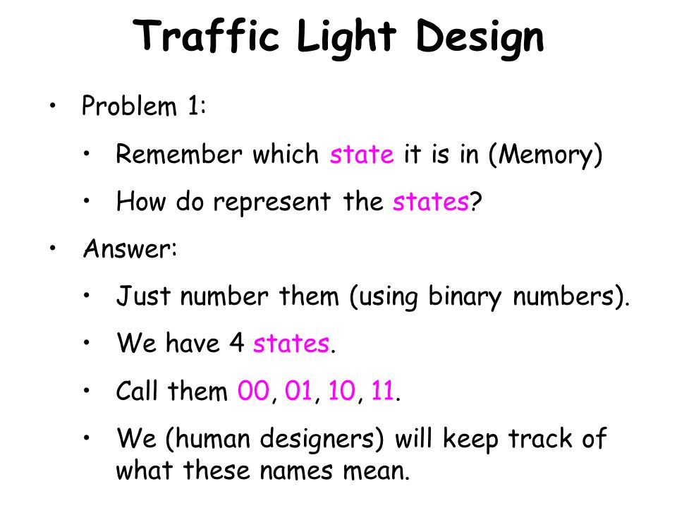 Traffic Light Design Problem 1: Remember which state it is in (Memory)