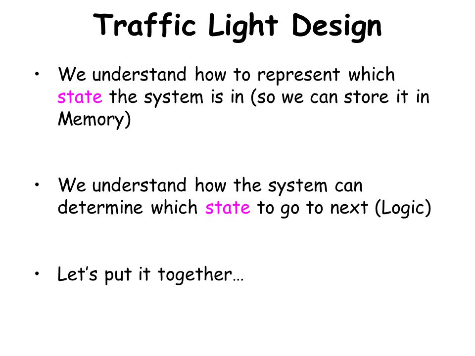 Traffic Light Design We understand how to represent which state the system is in (so we can store it in Memory)