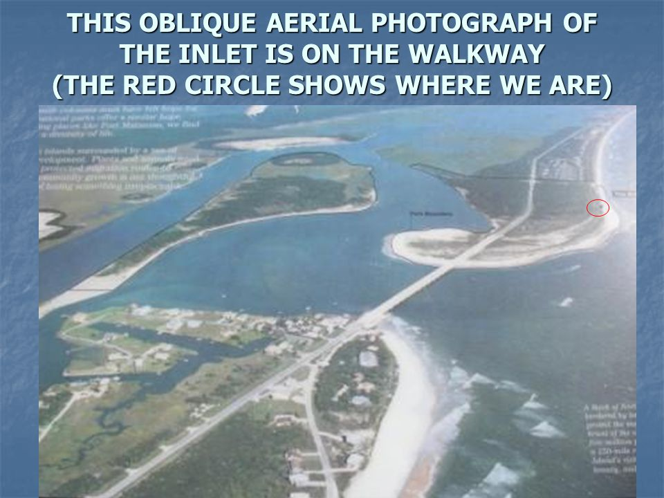 THIS OBLIQUE AERIAL PHOTOGRAPH OF THE INLET IS ON THE WALKWAY (THE RED CIRCLE SHOWS WHERE WE ARE)