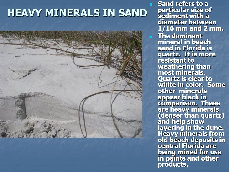 HEAVY MINERALS IN SAND Sand refers to a particular size of sediment with a diameter between 1/16 mm and 2 mm.