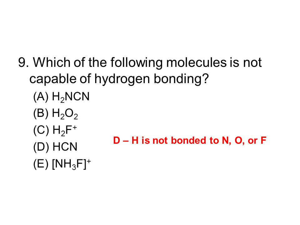 9. Which of the following molecules is not capable of hydrogen bonding