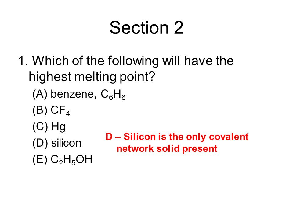 Section 2 1. Which of the following will have the highest melting point (A) benzene, C6H6. (B) CF4.