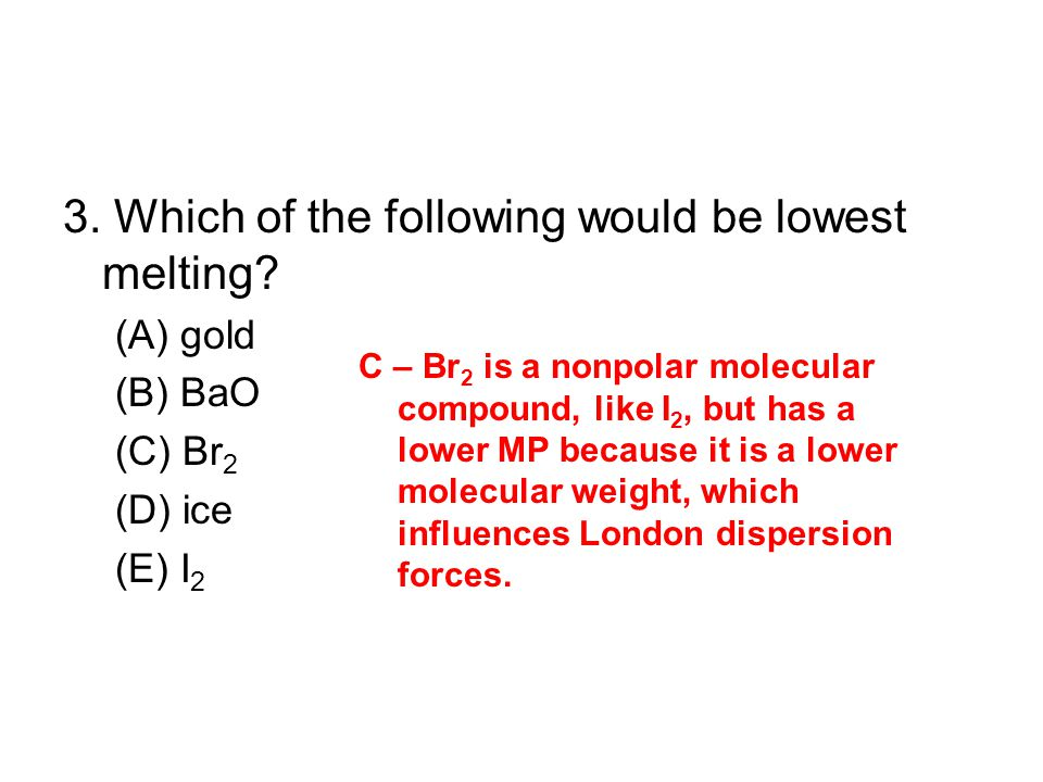 3. Which of the following would be lowest melting