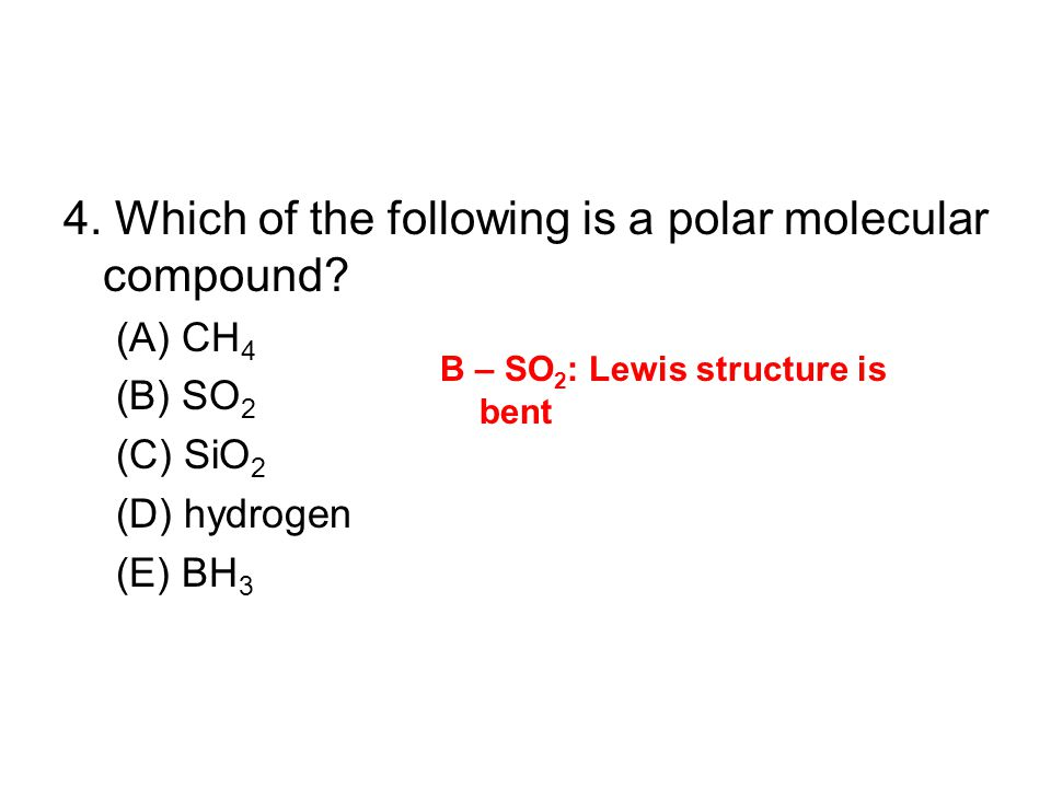 4. Which of the following is a polar molecular compound