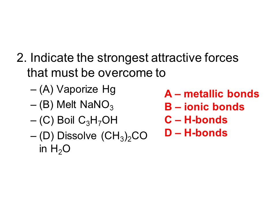 2. Indicate the strongest attractive forces that must be overcome to