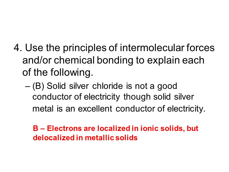 4. Use the principles of intermolecular forces and/or chemical bonding to explain each of the following.