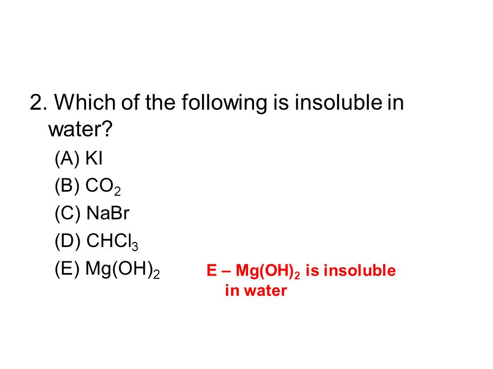 2. Which of the following is insoluble in water