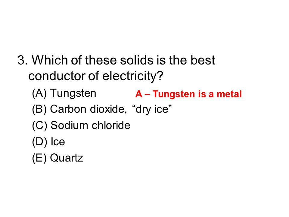 3. Which of these solids is the best conductor of electricity