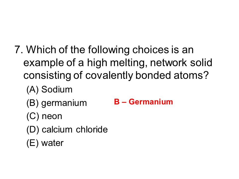 7. Which of the following choices is an example of a high melting, network solid consisting of covalently bonded atoms