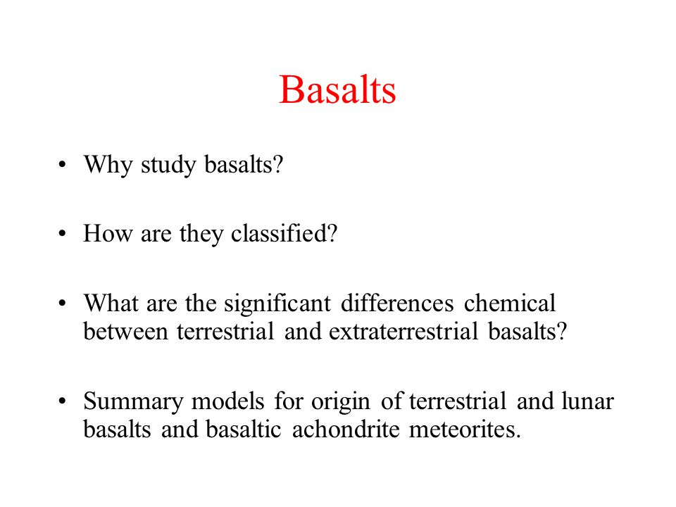 Basalts Why study basalts How are they classified