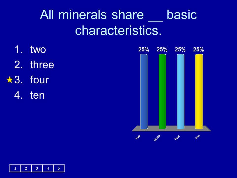 All minerals share __ basic characteristics.