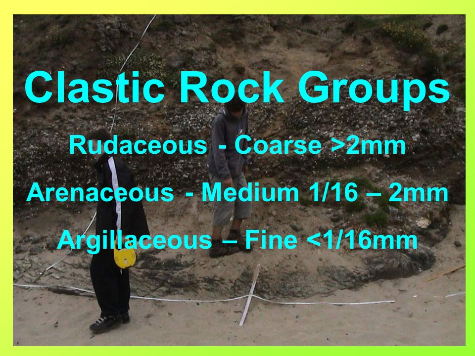 Clastic Rock Groups Rudaceous - Coarse >2mm