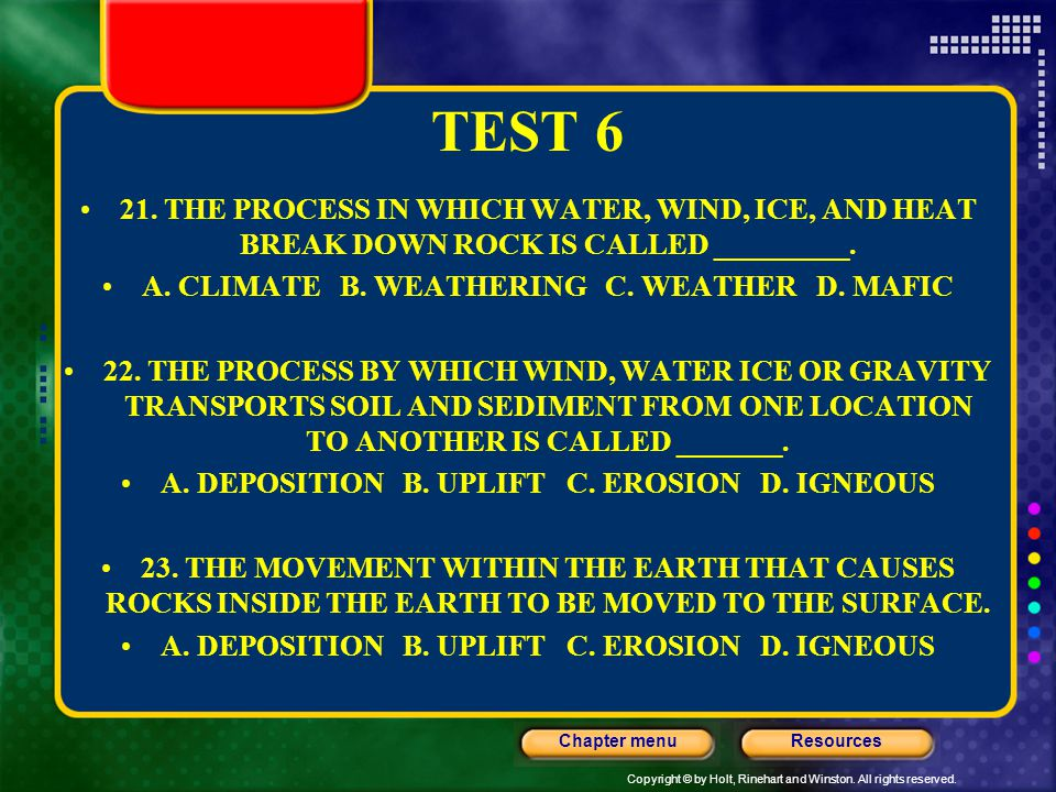TEST 6 21. THE PROCESS IN WHICH WATER, WIND, ICE, AND HEAT BREAK DOWN ROCK IS CALLED _________. A. CLIMATE B. WEATHERING C. WEATHER D. MAFIC.